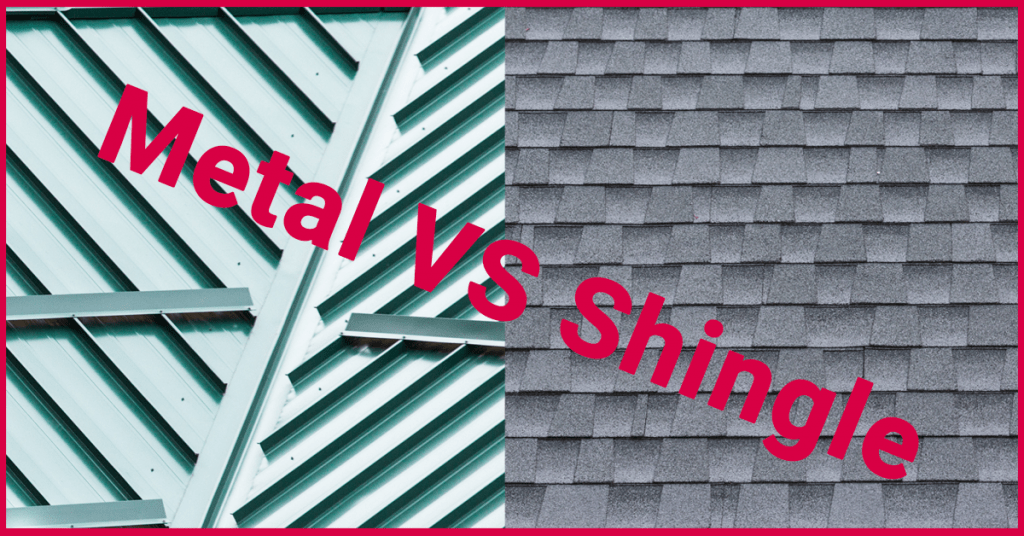 Metal versus Shingle